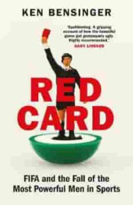 Red Card - FIFA and the Fall of the Most Powerful Men in Sports by Ken Bensinger